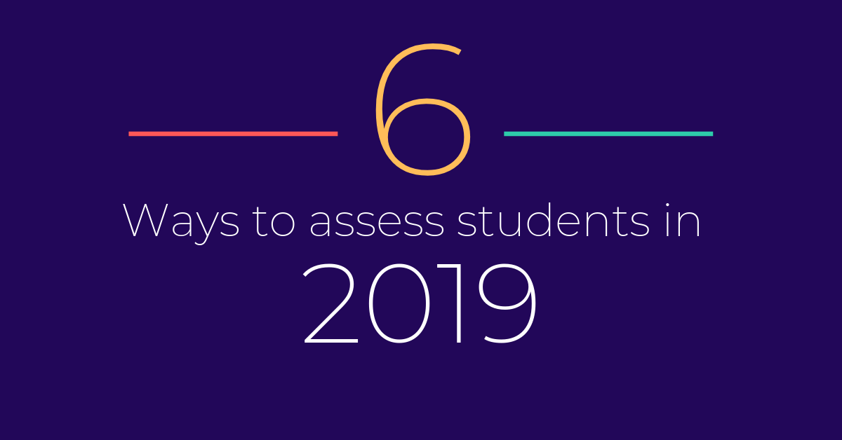 6 Ways You Should Assess Students in 2019